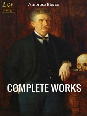 cover image of Complete Works of Ambrose Bierce--Text, Summary, Motifs and Notes (Annotated)